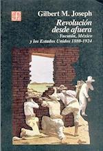 Revolucion Desde Afuera. Yucatan, Mexico y Los Estados Unidos, 1880-1924 af Gilbert M. Joseph