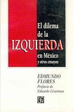 El Dilema de La Izquierda En Mexico y Otros Ensayos af Edmundo Flores, Xavier Villaurrutia