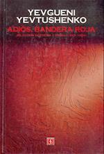 Adios, Bandera Roja. Seleccion de Poesia y Prosa (1953-1996) af Yevgueni Yevtushenko, Marco Arturo Moreno Corral