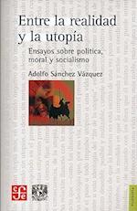 Entre La Realidad y La Utopia - Ensayos Sobre Poli af Adolfo Sanchez Vazquez