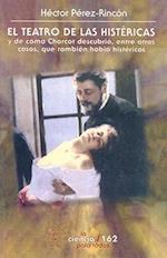 El Teatro de Las Histericas. de Como Charcot Descubrio, Entre Otras Cosas, Que Tambien Habia Histericos af Hector Perez-Rincon, Jos' Sarney
