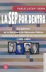 La Sep Por Dentro. Las Politicas de La Secretaria de Educacion Publica Comentadas Por Cuatro de Sus Secretarios (1992-2004) af Pablo Latapi Sarre