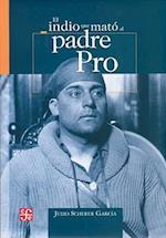 El Indio Que Mato Al Padre Pro af Julio Scherer Garcia