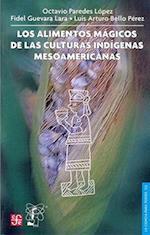 Los Alimentos Magicos de las Culturas Indigenas Mesoamericanas