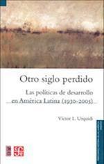 Otro Siglo Perdido. Las Politicas de Desarrollo En America Latina (1930-2005)