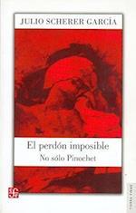 El Perdon Imposible. No Solo Pinochet af Paco Caldern, Julio Scherer Garcia