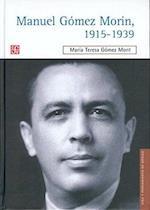 Manuel Gomez Morin, 1915-1939. La Raiz y La Simiente de Un Proyecto Nacional af Maria Teresa Gomez Mont