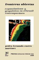 Fronteras Abiertas. Expansionismo y Geopolitica En El Brasil Contemporaneo (sociologia y politica)