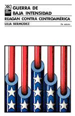 Guerra de Baja Intensidad. Reagan Contra Centroamerica (sociologia y politica)
