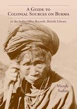 A Guide to Colonial Sources on Burma