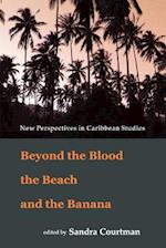 Beyond the Blood, the Beach and the Banana