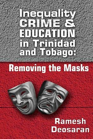 Bog, hæftet Inequality Crime & Education in Trinidad and Tobago:: Removing the Masks af Ramesh Deosaran