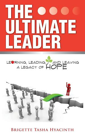 Bog, hardback The Ultimate Leader: Learning, Leading and Leaving a Legacy of Hope af Brigette Tasha Hyacinth