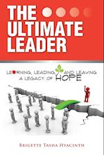 The Ultimate Leader: Learning, Leading and Leaving a Legacy of Hope af Brigette Tasha Hyacinth