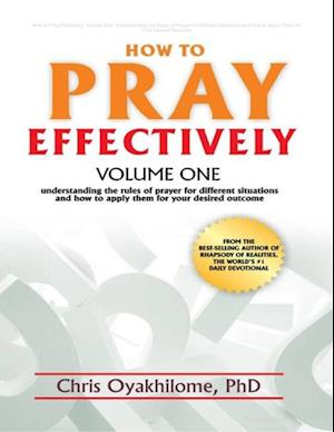 How to Pray Effectively: Volume One: Understanding the Rules of Prayer for Different Situations and How to Apply Them for Your Desired Outcome af Chris Oyakhilome Phd