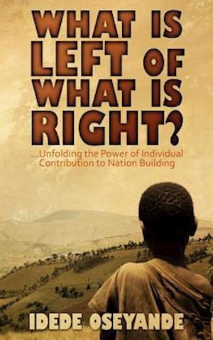 Bog, hæftet What is Left Of What Is Right?: Unfolding the Power of Individual Contribution to Nation Building af Oseyande Idede