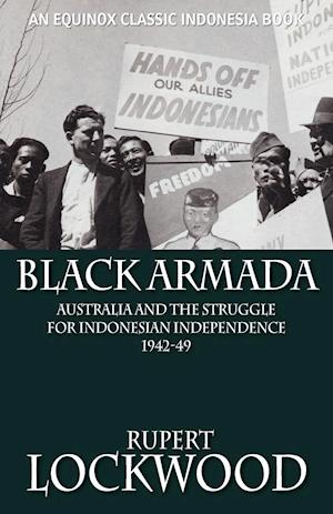 Black Armada: Australia and the Struggle for Indonesian Independence 1942-49