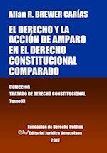 El Derecho y La Accion de Amparo En El Derecho Constitucional Comparado. Tomo XI. Coleccion Tratado de Derecho Constitucional