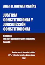 Justicia Constitucional y Jurisdiccion Constitucional. Tomo XII. Coleccion Tratado de Derecho Constitucional