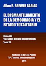 El Desmantelamiento de La Democracia y El Estado Totalitario. Tomo XV. Coleccion Tratado de Derecho Constitucional