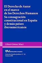 El Derecho de Autor En El Marco de Los Derechos Humanos. Su Consagracion Constitucional En Espana y Demas Paises Iberoamericanos