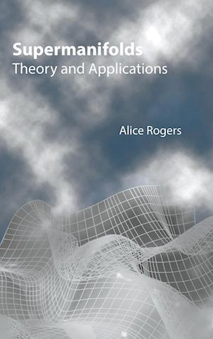 Supermanifolds: Theory And Applications