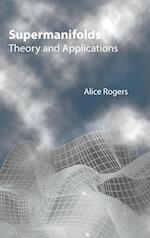 Supermanifolds: Theory And Applications af Alice Rogers