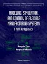 Modeling, Simulation, and Control of Flexible Manufacturing Systems (Series in Intelligent Control and Intelligent Automation, nr. 6)