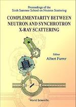 Complementarity Between Neutron and Synchrotron X-Ray Scattering - Proceedings of the Sixth Summer School of Neutron Scattering (Proceedings of the 6th Summer School of Neutron Scattering)