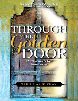 Through the Golden Door: The Doorway to Our Advancement af Author Tahira Amir Khan