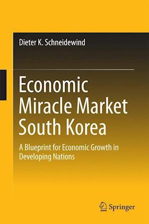Economic Miracle Market South Korea : A Blueprint for Economic Growth in Developing Nations