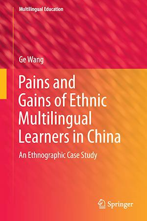 Pains and Gains of Ethnic Multilingual Learners in China : An Ethnographic Case Study