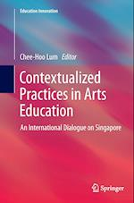 Contextualized Practices in Arts Education (Education Innovation Series)