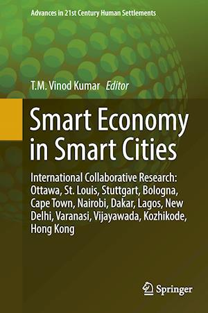 Smart Economy in Smart Cities : International Collaborative Research: Ottawa, St.Louis, Stuttgart, Bologna, Cape Town, Nairobi, Dakar, Lagos, New Delh