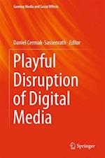 Playful Disruption of Digital Media (Gaming Media and Social Effects)