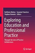 Exploring Education and Professional Practice : Through the Lens of Practice Architectures