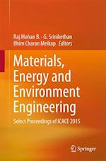 Materials, Energy and Environment Engineering : Select Proceedings of ICACE 2015