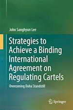 Strategies to Achieve a Binding International Agreement on Regulating Cartels : Overcoming Doha Standstill