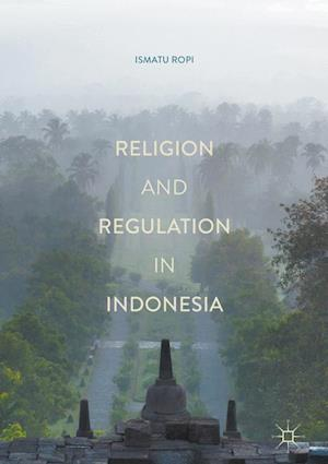 Bog, hardback Religion and Regulation in Indonesia af Ismatu Ropi