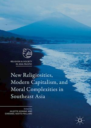 Bog, hardback New Religiosities, Modern Capitalism, and Moral Complexities in Southeast Asia