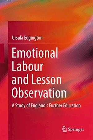 Bog, hardback Emotional Labour and Lesson Observation : A Study of England's Further Education af Ursula Edgington