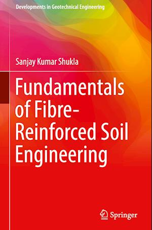 Bog, hardback Fundamentals of Fibre-Reinforced Soil Engineering af Sanjay Kumar Shukla