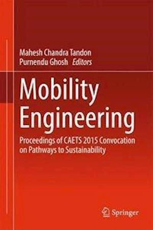 Mobility Engineering : Proceedings of CAETS 2015 Convocation on Pathways to Sustainability