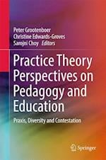 Practice Theory Perspectives on Pedagogy and Education : Praxis, Diversity and Contestation