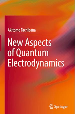 Bog, hardback New Aspects of Quantum Electrodynamics af Akitomo Tachibana