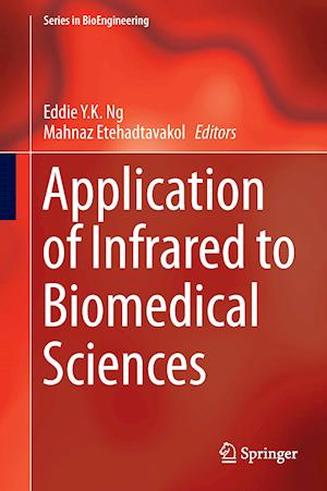 Bog, hardback Application of Infrared to Biomedical Sciences af Eddie Yin-Kwee Ng