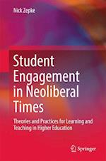 Student Engagement in Neoliberal Times : Theories and Practices for Learning and Teaching in Higher Education