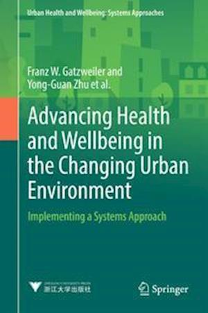 Advancing Health and Wellbeing in the Changing Urban Environment : Implementing a Systems Approach
