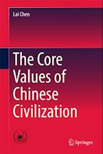 Core Values of Chinese Civilization af Lai Chen