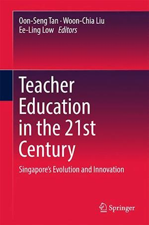 Bog, hardback Teacher Education in the 21st Century : Singapore's Evolution and Innovation
